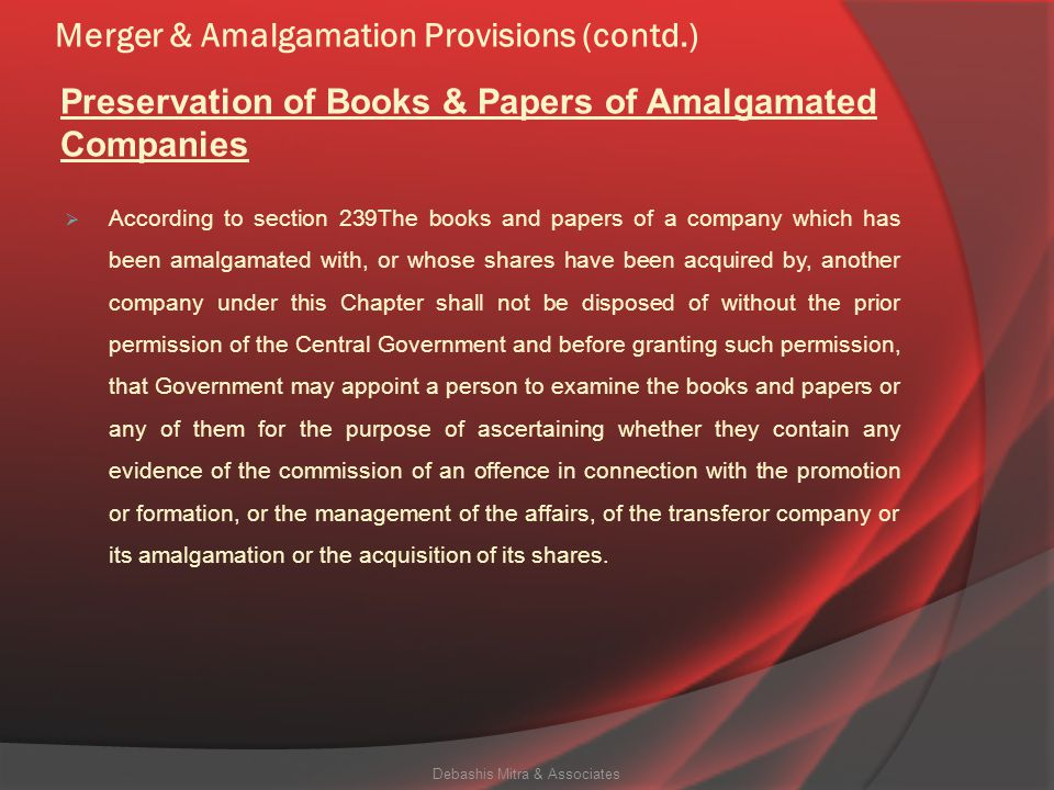 Merger & Amalgamation Provisions (contd.) Debashis Mitra & Associates COMPARATIVE MERGER PROCESS UNDER COMPANIES ACT, 1956 AND COMPANIES ACT, 2013. Pa