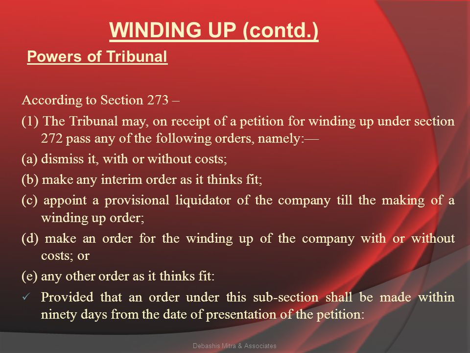 WINDING UP (contd.) According to Section 272 – (1) Subject to the provisions of this section, a petition to the Tribunal for the winding up of a compa