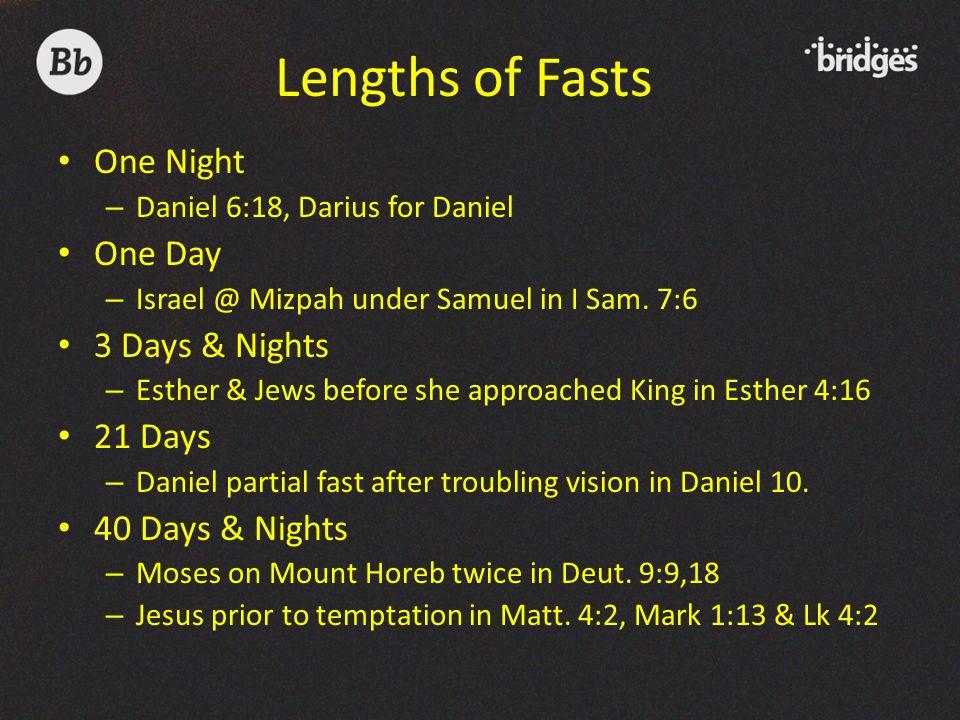 One Night – Daniel 6:18, Darius for Daniel One Day – Israel @ Mizpah under Samuel in I Sam.