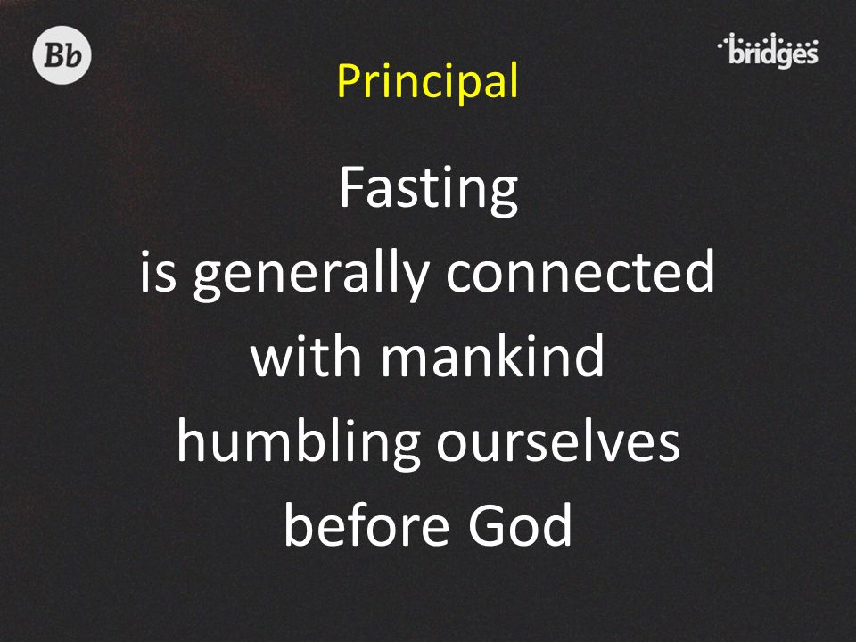 Principal Fasting is generally connected with mankind humbling ourselves before God