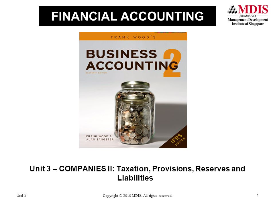 FINANCIAL ACCOUNTING Unit 3 – COMPANIES II: Taxation, Provisions, Reserves and Liabilities Unit 31Copyright © 2010 MDIS.
