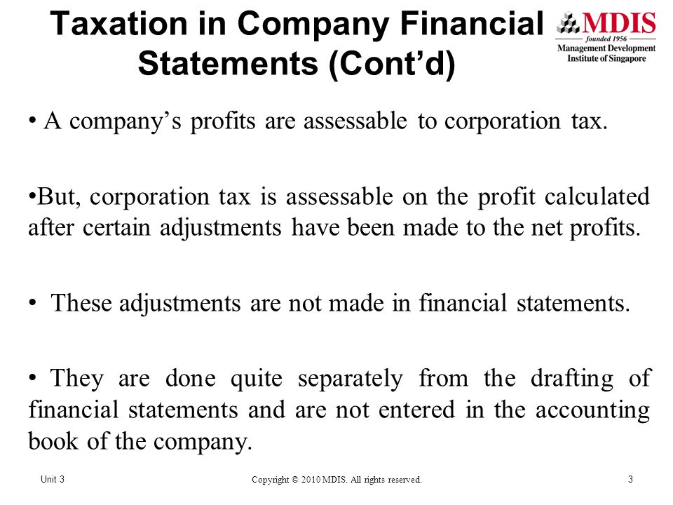 Taxation in Company Financial Statements (Cont'd) Unit 3Copyright © 2010 MDIS. All rights reserved.3 A company's profits are assessable to corporation