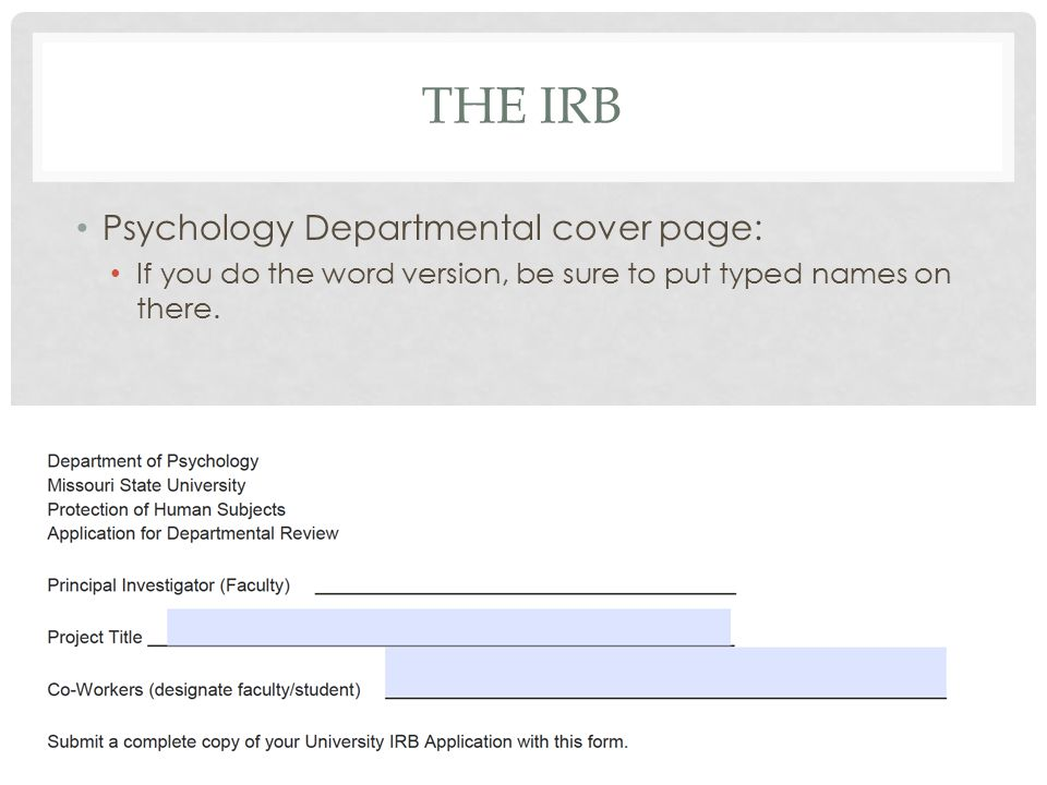 THE IRB Psychology Departmental cover page: If you do the word version, be sure to put typed names on there.