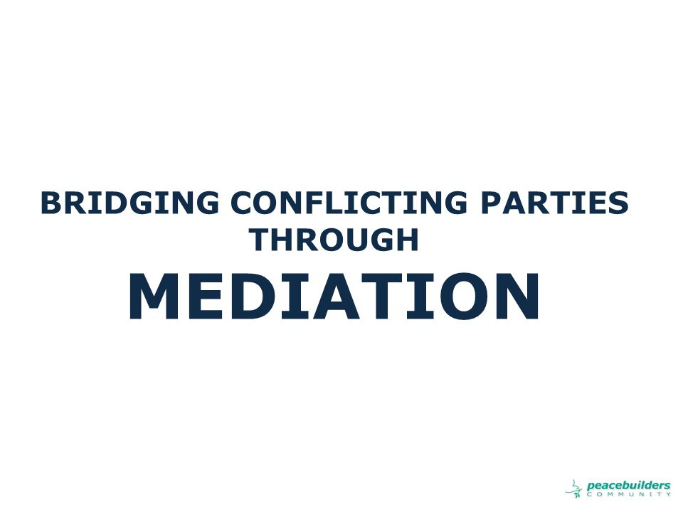 BRIDGING CONFLICTING PARTIES THROUGH MEDIATION