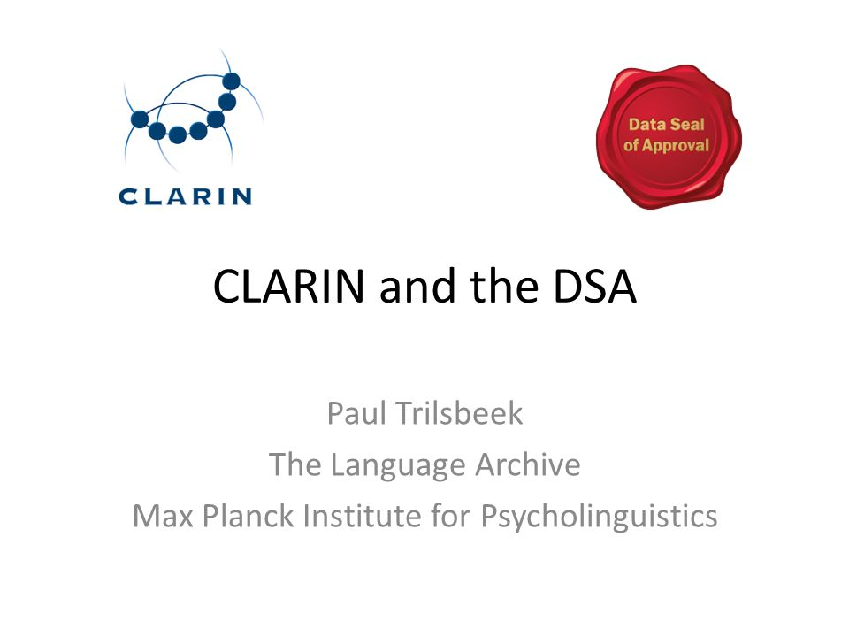 CLARIN and the DSA Paul Trilsbeek The Language Archive Max Planck Institute for Psycholinguistics