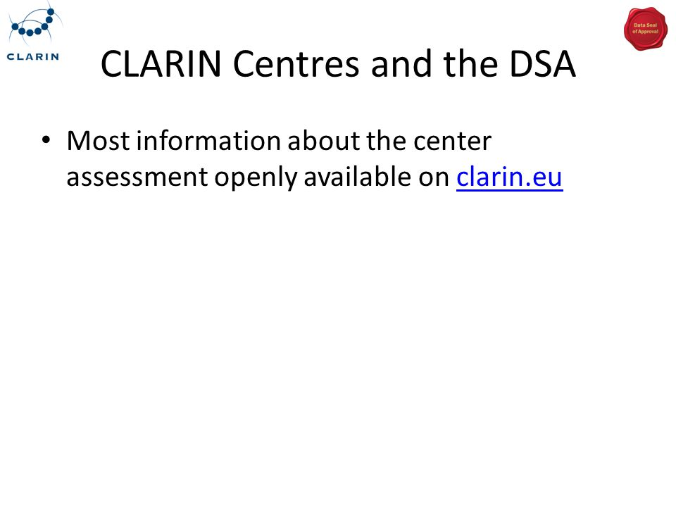 CLARIN Centres and the DSA Most information about the center assessment openly available on clarin.euclarin.eu