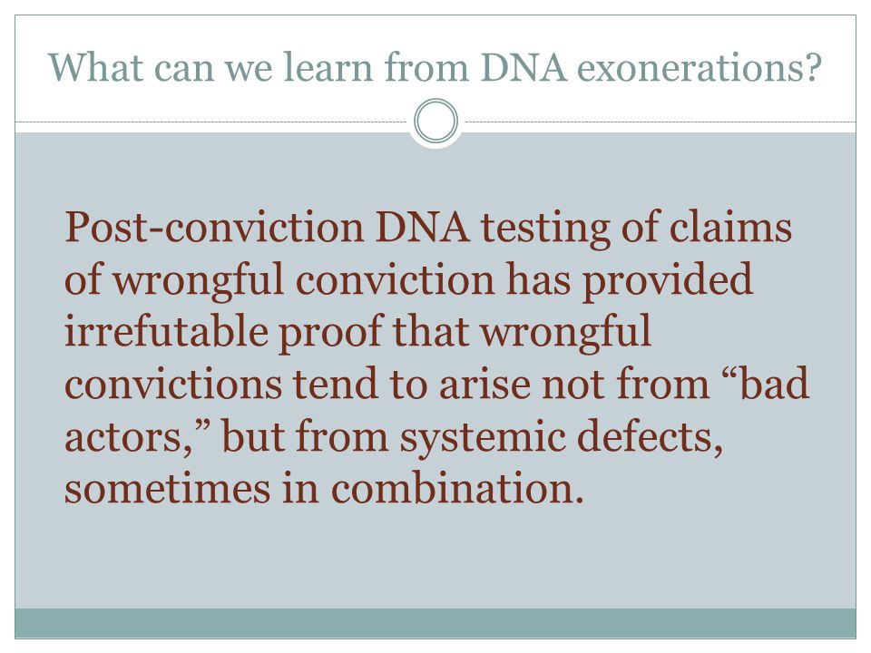 Contributing Causes of Wrongful Conviction The Innocence Project dissects each DNA exoneration to learn the contributing causes of wrongful convictions.