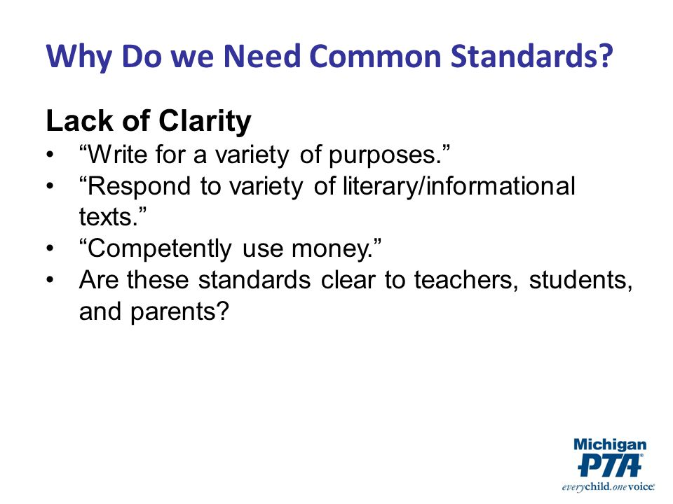 Lack of Clarity Write for a variety of purposes. Respond to variety of literary/informational texts. Competently use money. Are these standards clear to teachers, students, and parents.