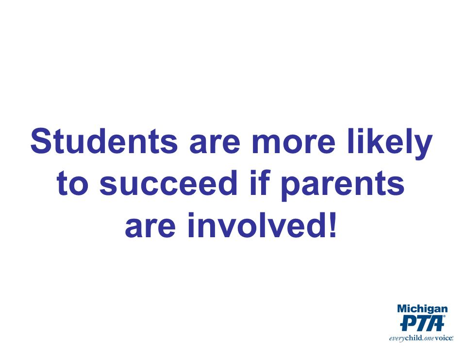 Students are more likely to succeed if parents are involved!