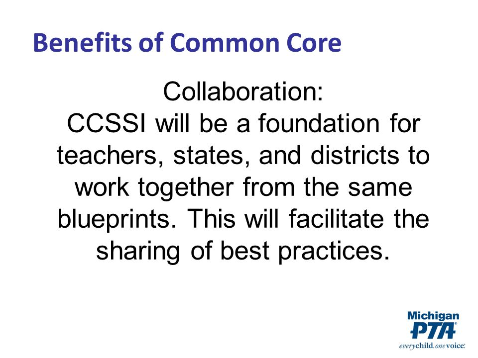 Collaboration: CCSSI will be a foundation for teachers, states, and districts to work together from the same blueprints.