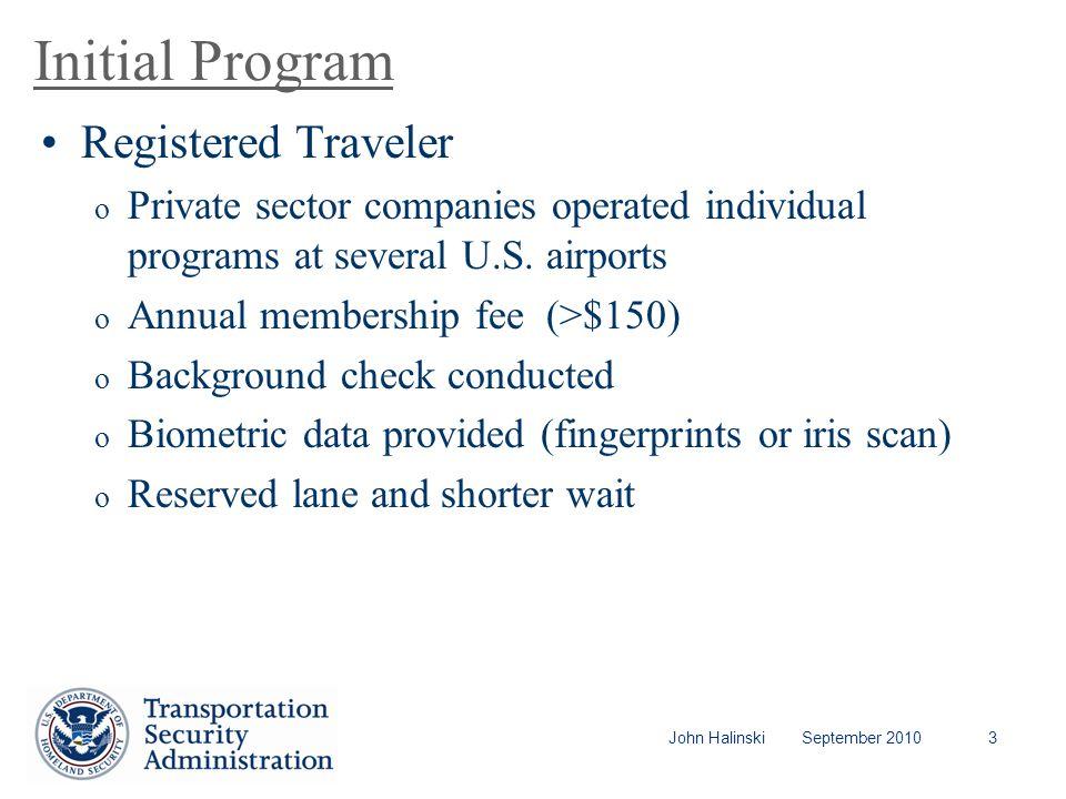 John Halinski September 20103 Initial Program Registered Traveler o Private sector companies operated individual programs at several U.S.