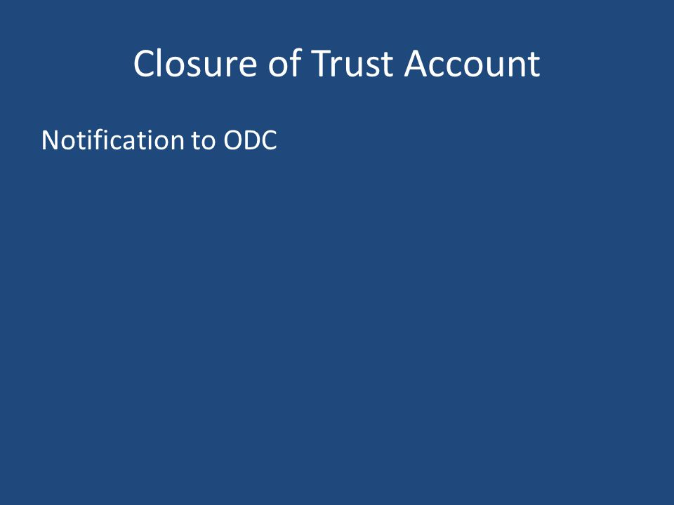 Closure of Trust Account Notification to ODC