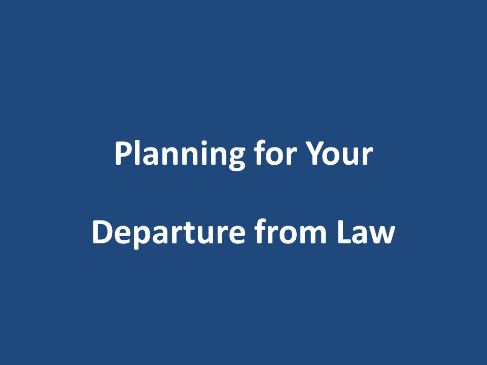 Planning for Your Departure from Law