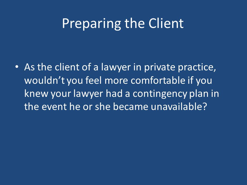 Preparing the Client If the solo practitioner has no plan, the clients may find themselves being contacted by a court-appointed lawyer pursuant to Louisiana Supreme Court Rule XIX, §27, Appointment of Counsel to Protect Clients Interests When Respondent is Transferred to Disability Inactive Status, Suspended, Disbarred, Disappears, or Dies.