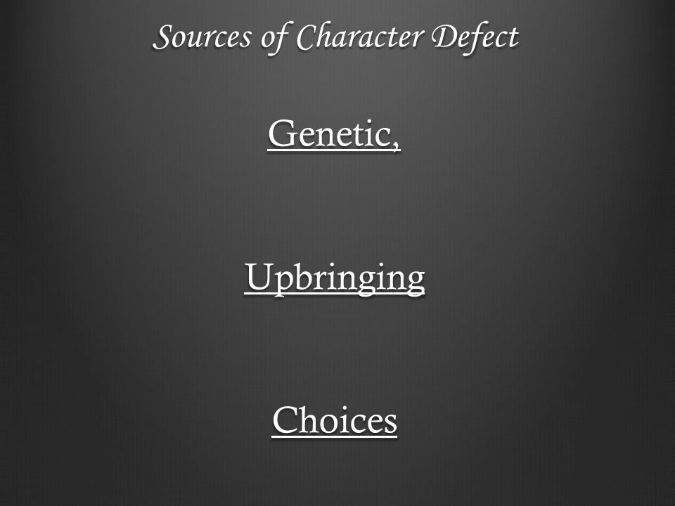Sources of Character Defect Genetic,UpbringingChoices