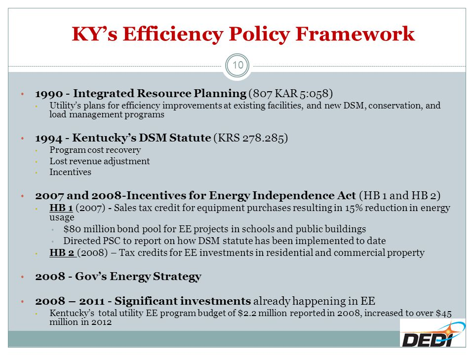 KY's Efficiency Policy Framework 10 1990 - Integrated Resource Planning (807 KAR 5:058) Utility's plans for efficiency improvements at existing facili