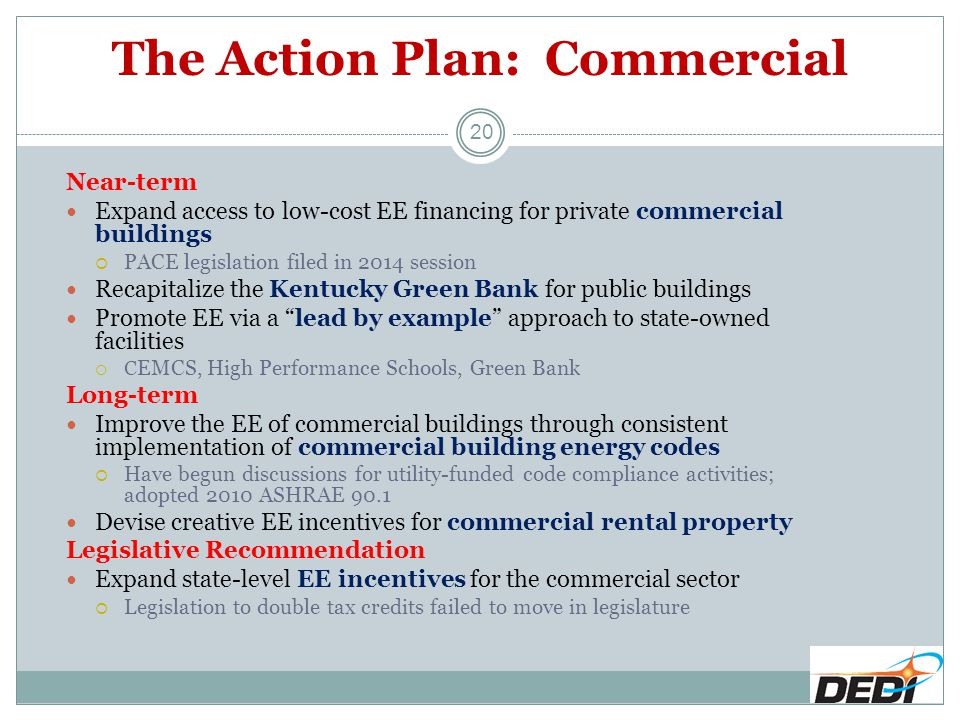 The Action Plan: Commercial Near-term Expand access to low-cost EE financing for private commercial buildings  PACE legislation filed in 2014 session