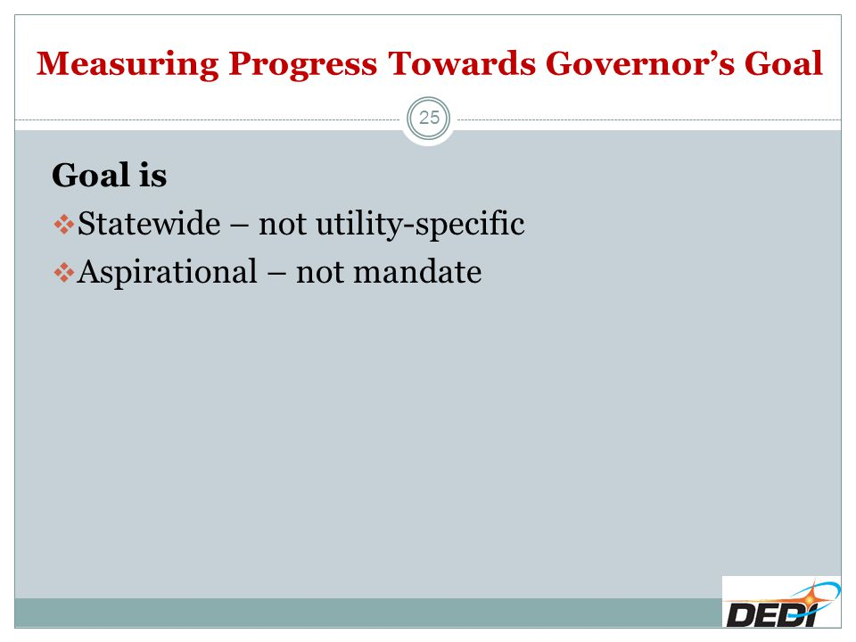 Measuring Progress Towards Governor's Goal Goal is  Statewide – not utility-specific  Aspirational – not mandate 25