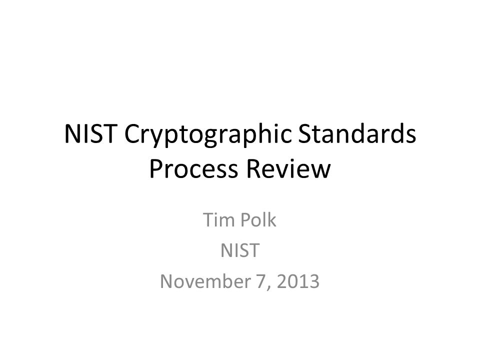 Outline Brief Historical Perspective NIST's Goals and Objectives in Cryptographic Standards Development Current Events Future Plans