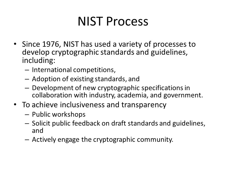 Recent Events Recent news reports have created concern from the cryptographic community and other stakeholders about the security of NIST cryptographic standards and guidelines – N.S.A.