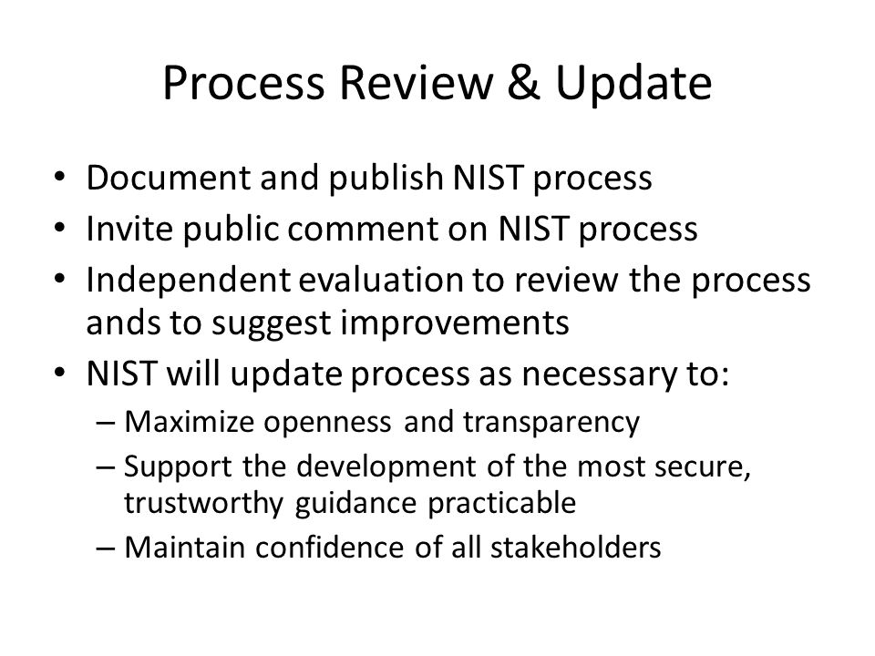 Review of Existing Work NIST will also review existing body of cryptographic work and the process through which it was developed NIST will invite new public comments and/or withdraw standards or guidance if appropriate