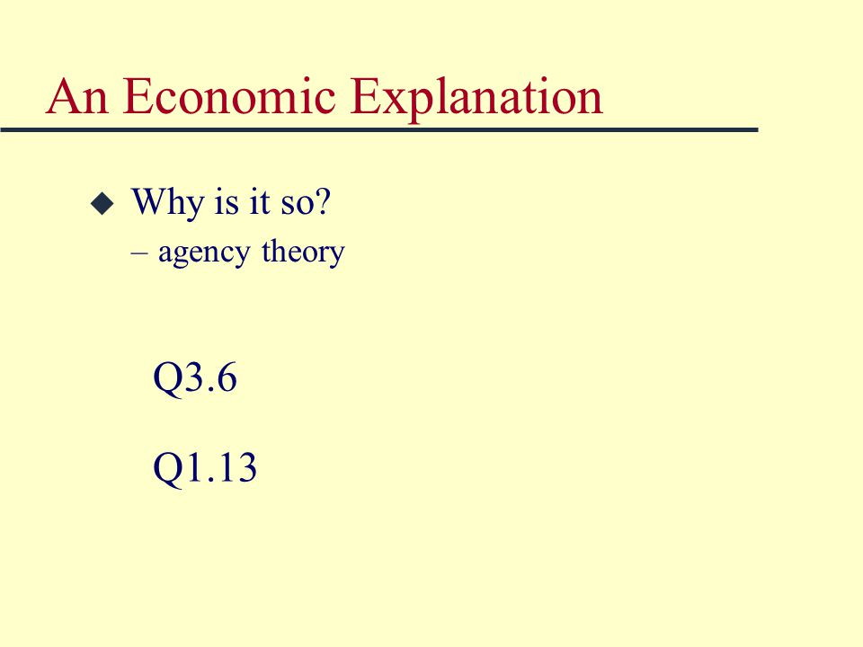 An Economic Explanation u Why is it so –agency theory Q1.13 Q3.6