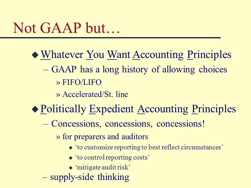 Not GAAP but… u Politically Expedient Accounting Principles –Concessions, concessions, concessions.