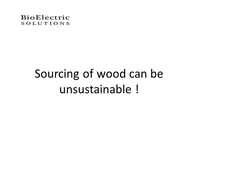 Sourcing of wood can be unsustainable !
