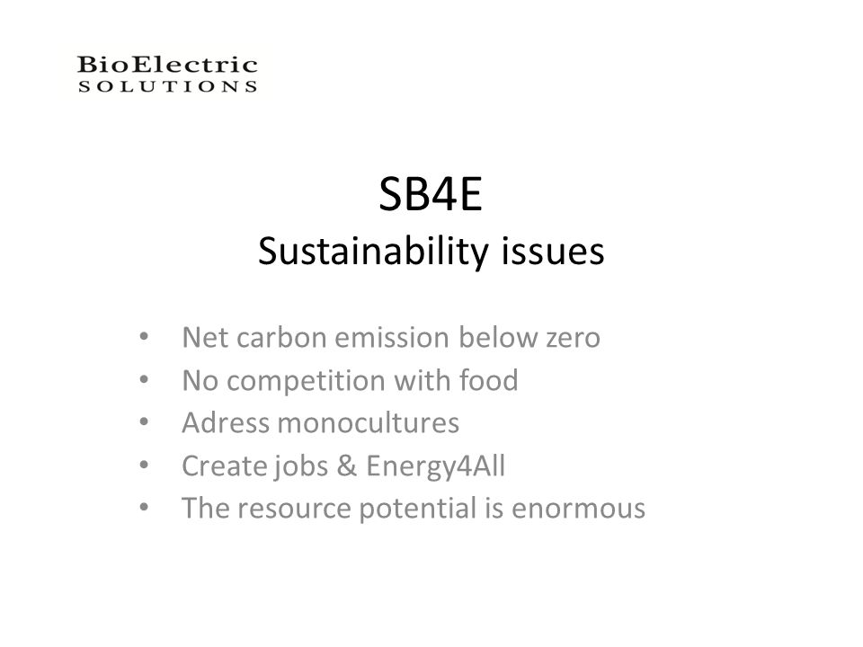 SB4E Sustainability issues Net carbon emission below zero No competition with food Adress monocultures Create jobs & Energy4All The resource potential is enormous