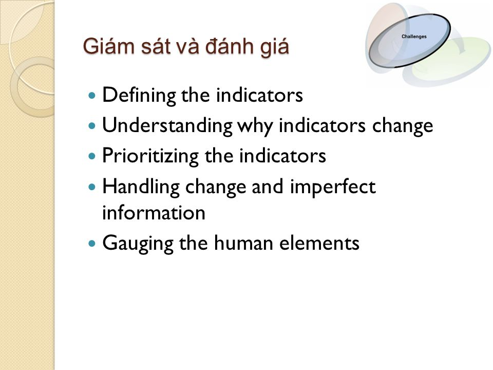 Giám sát và đánh giá Defining the indicators Understanding why indicators change Prioritizing the indicators Handling change and imperfect information Gauging the human elements