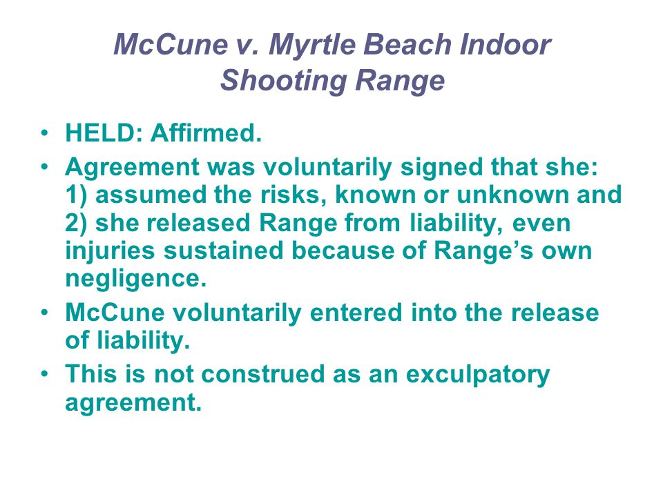 McCune v. Myrtle Beach Indoor Shooting Range HELD: Affirmed. Agreement was voluntarily signed that she: 1) assumed the risks, known or unknown and 2)