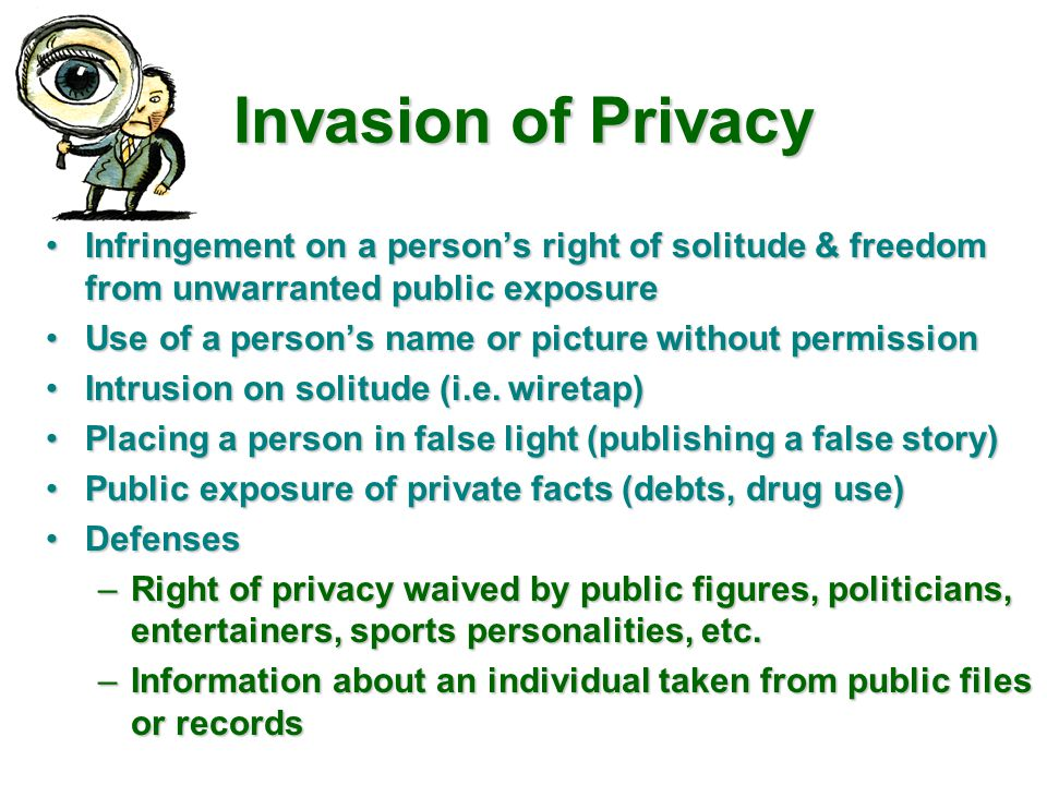 Invasion of Privacy Infringement on a person's right of solitude & freedom from unwarranted public exposureInfringement on a person's right of solitud
