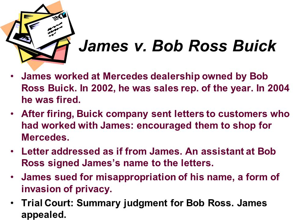 James v. Bob Ross Buick James worked at Mercedes dealership owned by Bob Ross Buick. In 2002, he was sales rep. of the year. In 2004 he was fired. Aft