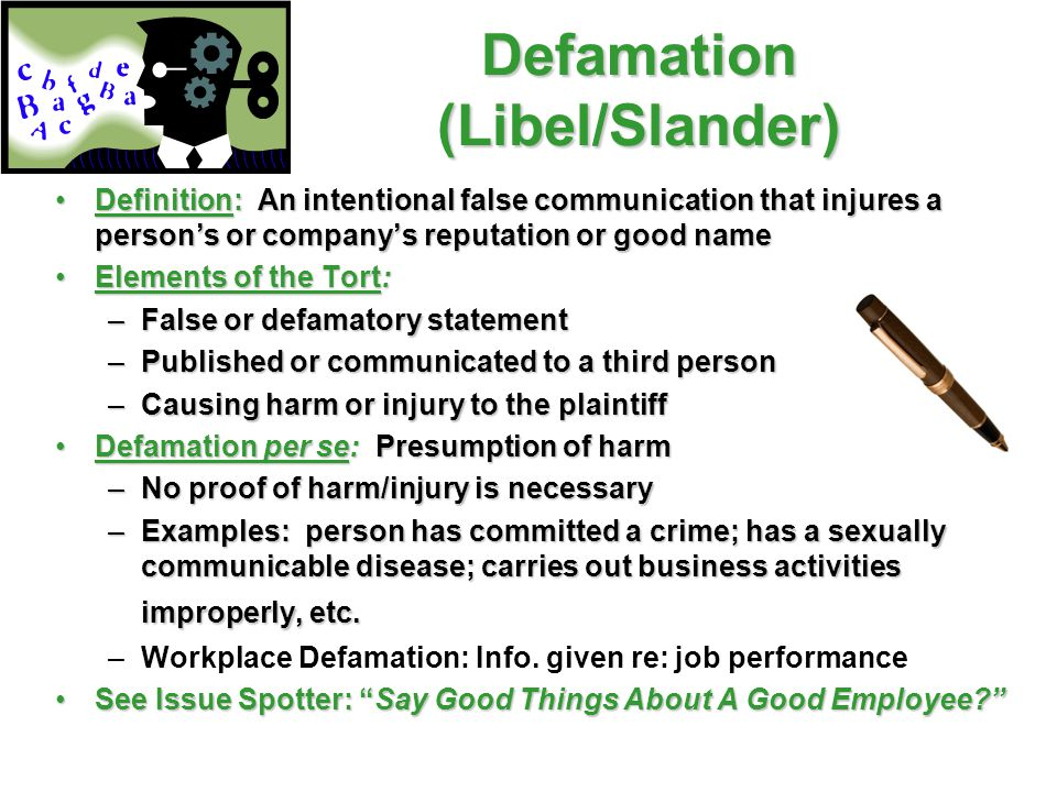 Defamation (Libel/Slander) Definition: An intentional false communication that injures a person's or company's reputation or good nameDefinition: An i