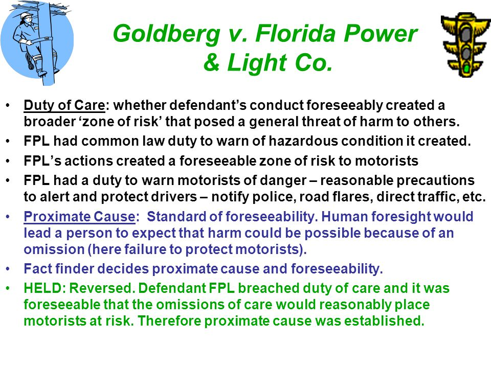 Goldberg v. Florida Power & Light Co. Duty of Care: whether defendant's conduct foreseeably created a broader 'zone of risk' that posed a general thre