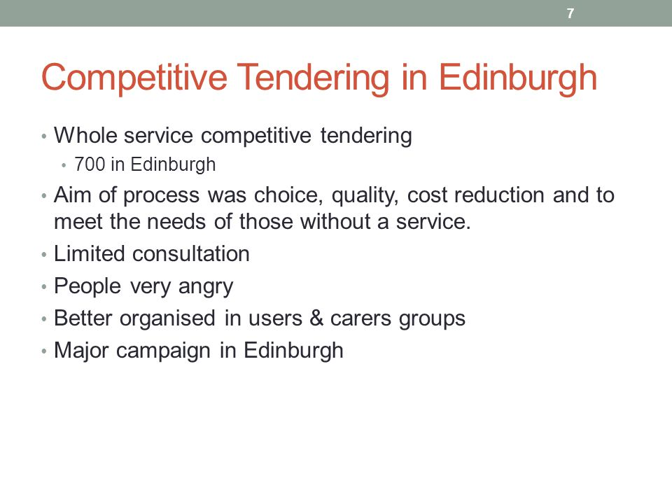 Competitive Tendering in Edinburgh Whole service competitive tendering 700 in Edinburgh Aim of process was choice, quality, cost reduction and to meet