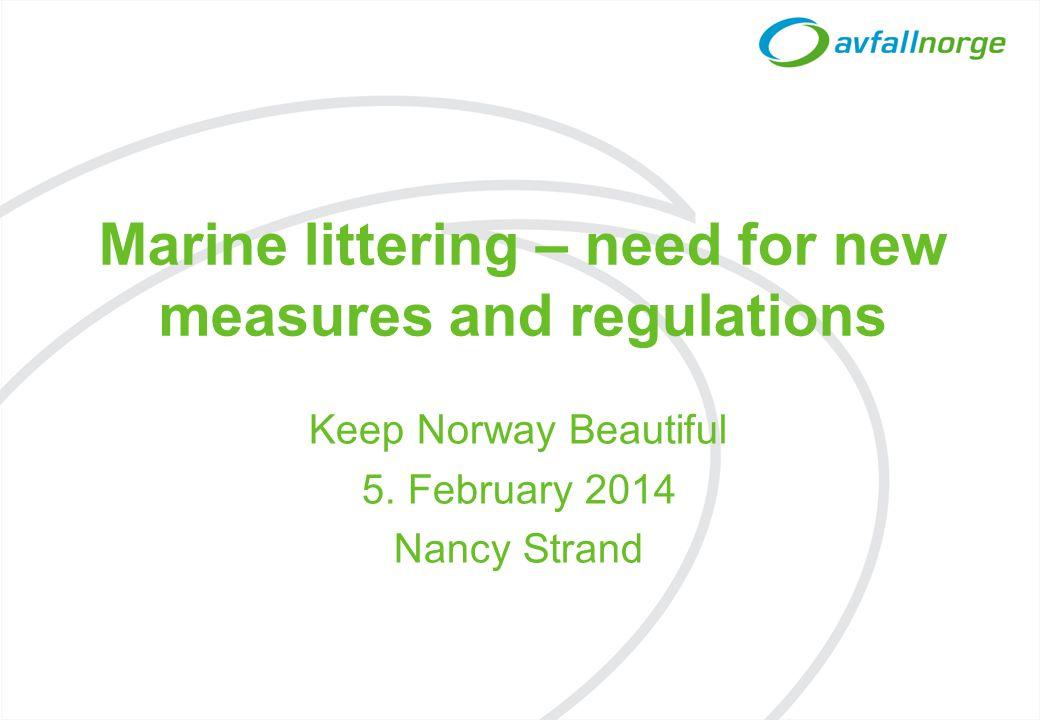 Marine littering – need for new measures and regulations Keep Norway Beautiful 5.