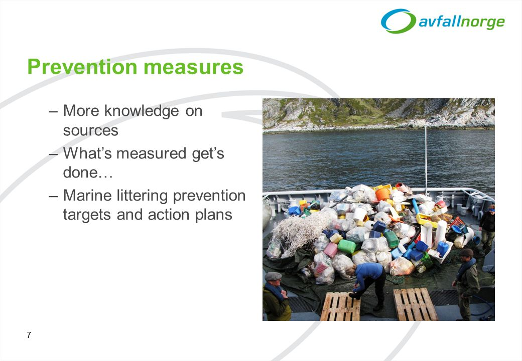 Prevention measures –More knowledge on sources –What's measured get's done… –Marine littering prevention targets and action plans 7