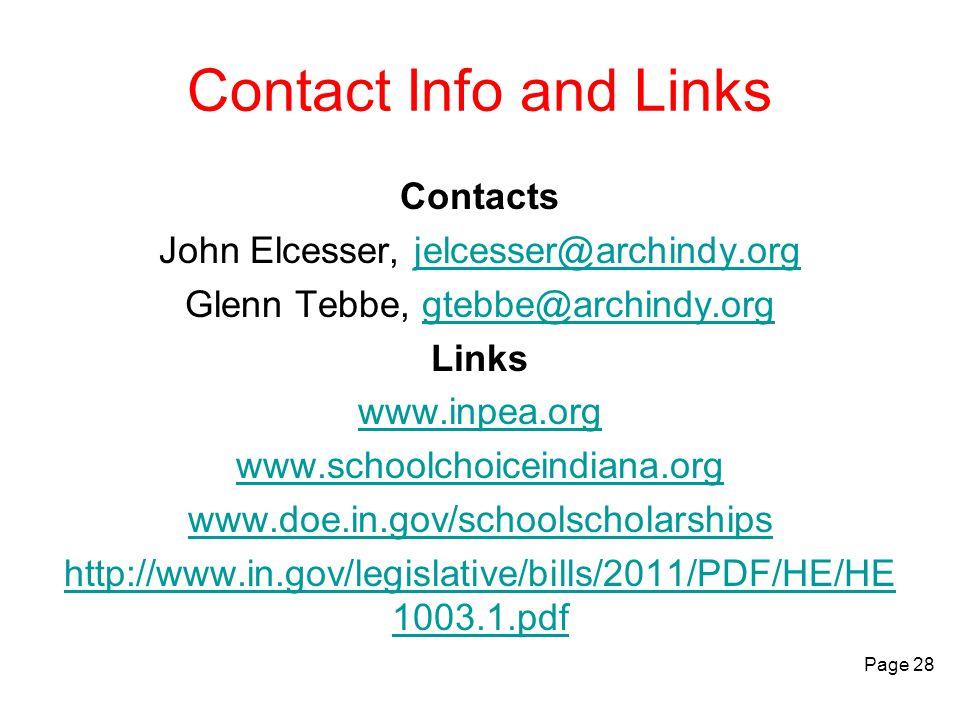 Contact Info and Links Contacts John Elcesser, jelcesser@archindy.orgjelcesser@archindy.org Glenn Tebbe, gtebbe@archindy.orggtebbe@archindy.org Links www.inpea.org www.schoolchoiceindiana.org www.doe.in.gov/schoolscholarships http://www.in.gov/legislative/bills/2011/PDF/HE/HE 1003.1.pdf Page 28