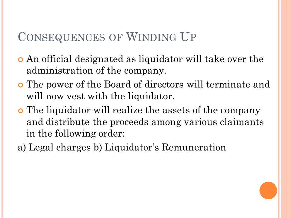 C ONSEQUENCES OF W INDING U P An official designated as liquidator will take over the administration of the company.