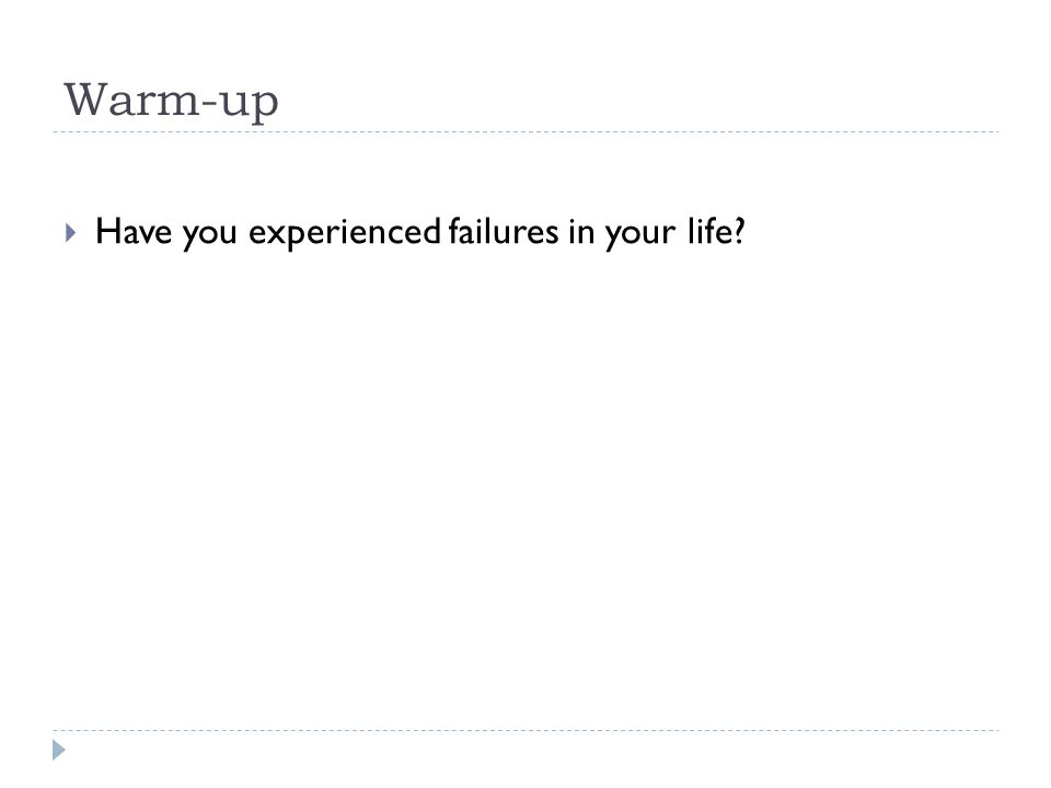Warm-up  Have you experienced failures in your life?