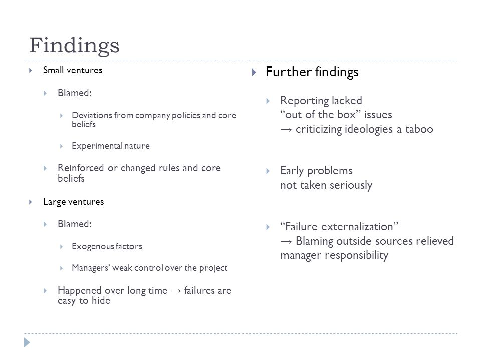 Findings  Small ventures  Blamed:  Deviations from company policies and core beliefs  Experimental nature  Reinforced or changed rules and core b