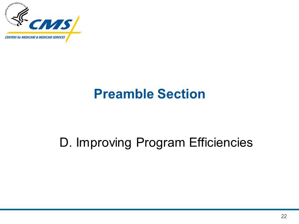 22 Preamble Section D. Improving Program Efficiencies
