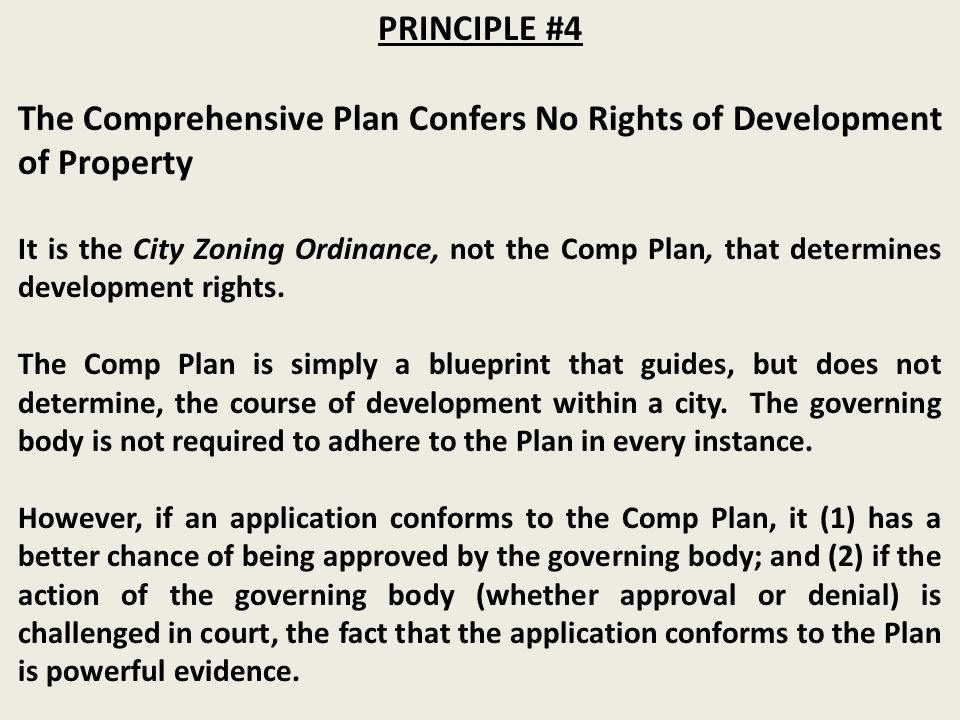 PRINCIPLE #4 The Comprehensive Plan Confers No Rights of Development of Property It is the City Zoning Ordinance, not the Comp Plan, that determines development rights.