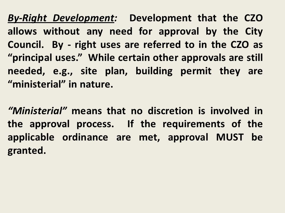 By-Right Development: Development that the CZO allows without any need for approval by the City Council.