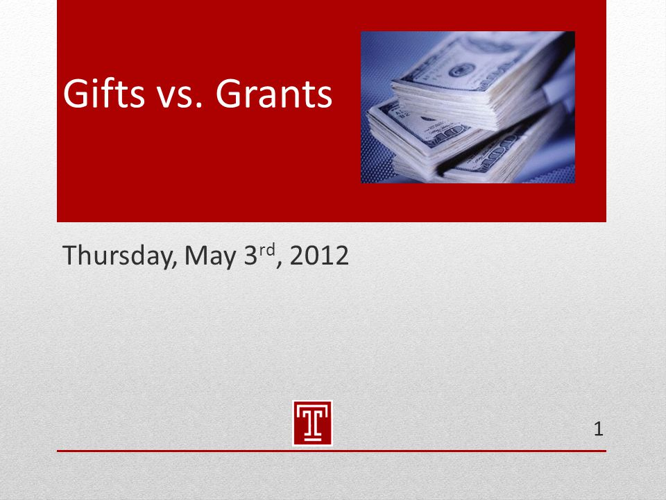 Gifts vs. Grants Thursday, May 3 rd, 2012 1
