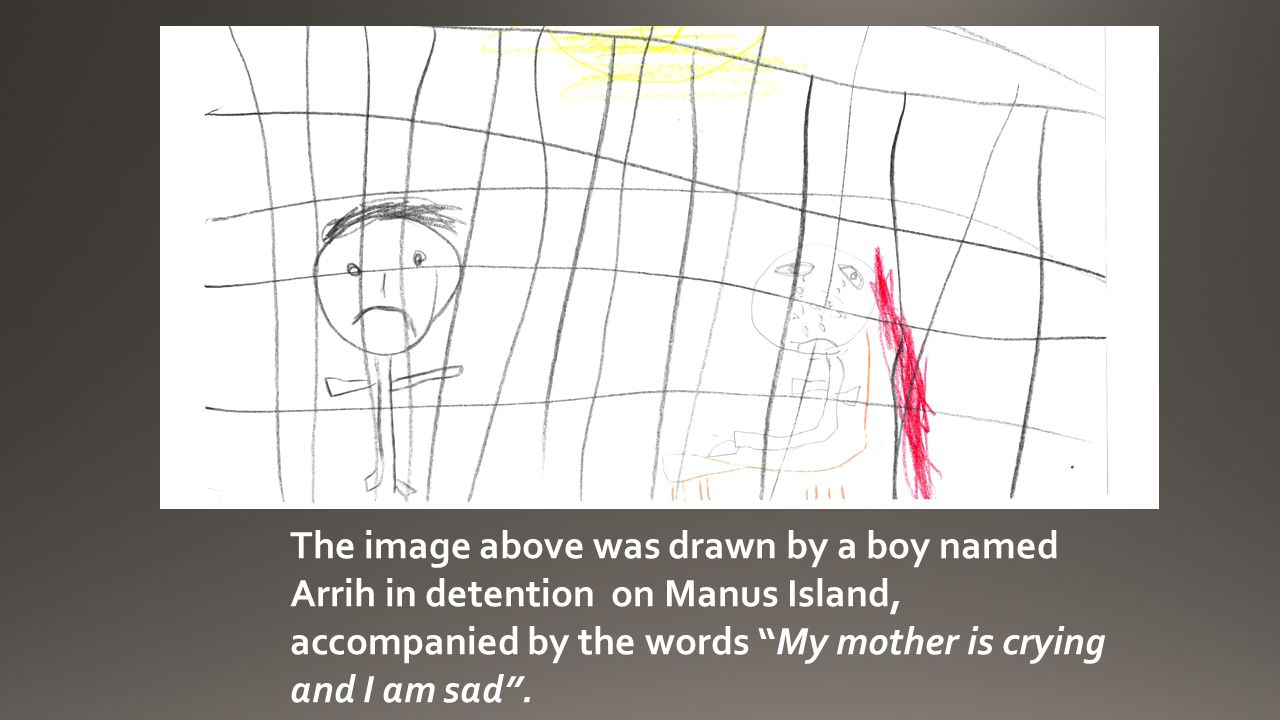 The image above was drawn by a boy named Arrih in detention on Manus Island, accompanied by the words My mother is crying and I am sad .