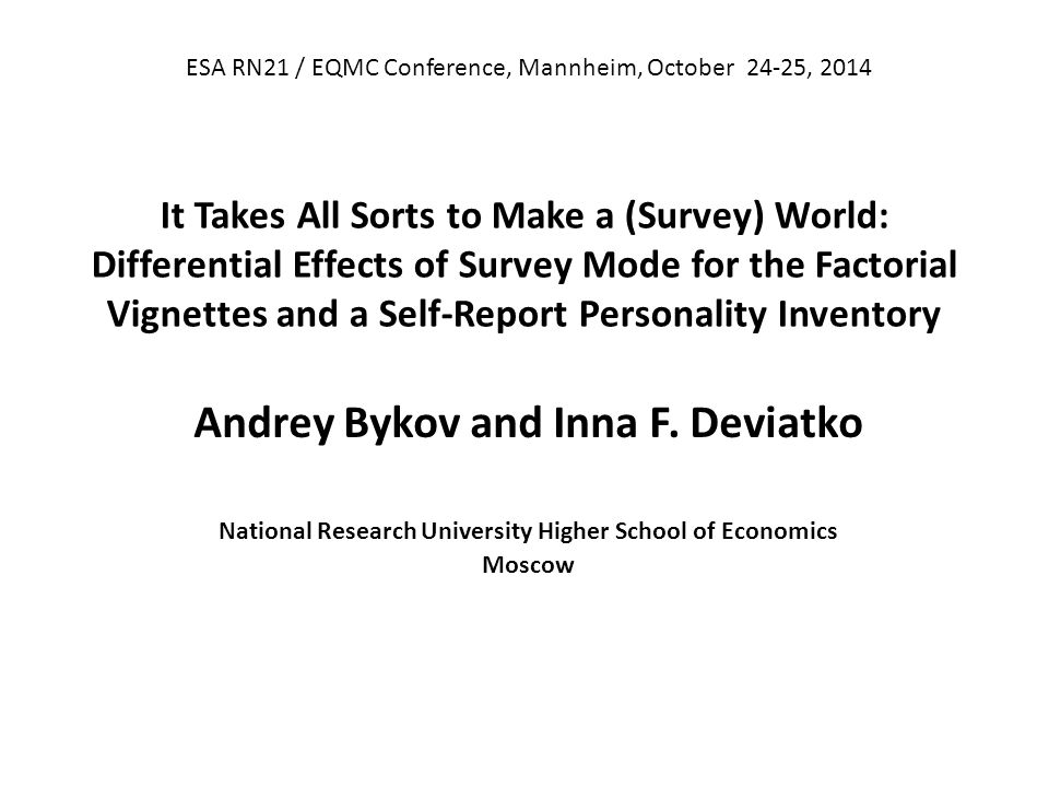 It Takes All Sorts to Make a (Survey) World: Differential Effects of Survey Mode for the Factorial Vignettes and a Self-Report Personality Inventory Andrey Bykov and Inna F.