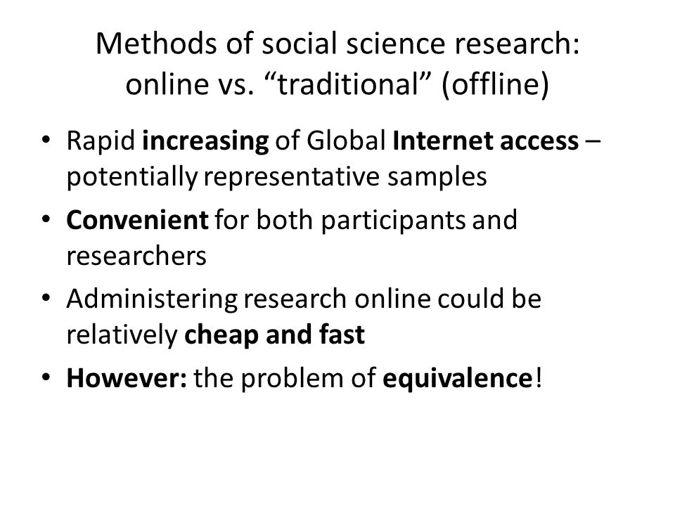 "Methods of social science research: online vs. ""traditional"" (offline) Rapid increasing of Global Internet access – potentially representative samples"