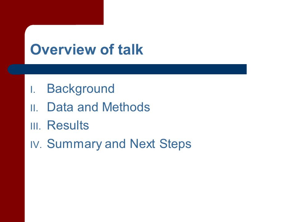 Overview of talk I. Background II. Data and Methods III. Results IV. Summary and Next Steps